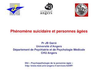 Phénomène suicidaire et personnes âgées Pr JB Garré Université d'Angers