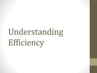 Understanding Efficiency