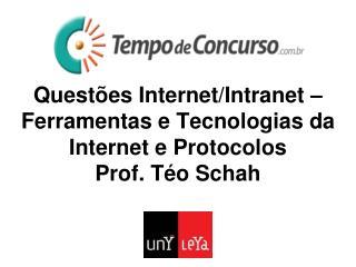 Questões Internet/Intranet – Ferramentas e Tecnologias da Internet e Protocolos Prof. Téo Schah