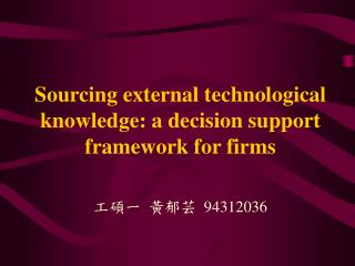 Sourcing external technological knowledge: a decision support framework for firms
