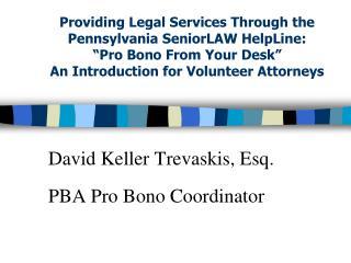 David Keller Trevaskis, Esq. PBA Pro Bono Coordinator