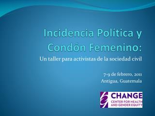 Incidencia Pol�tica y  Cond�n Femenino:
