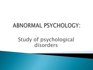 ABNORMAL PSYCHOLOGY :