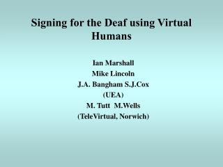 Signing for the Deaf using Virtual Humans