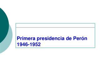 Primera presidencia de Perón 1946-1952