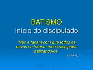 BATISMO In cio do discipulado