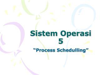 Sistem Operasi 5