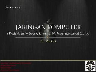 JARINGAN KOMPUTER (Wide Area Network,  Jaringan Nirkabel dan Serat Optik )