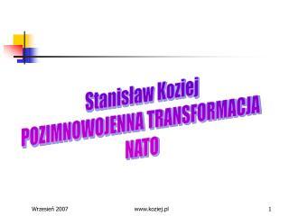Stanis?aw Koziej POZIMNOWOJENNA TRANSFORMACJA  NATO
