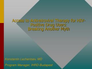 Access to Antiretroviral Therapy for HIV-Positive Drug Users : Breaking Another Myth