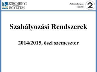 Szabályozási  Rendszerek 2014/2015,  őszi szemeszter