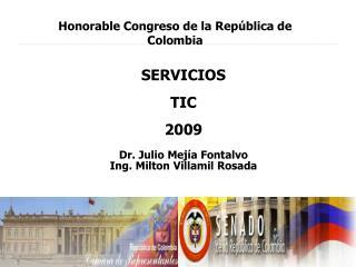 SERVICIOS  TIC 2009 Dr. Julio Mejía  Fontalvo Ing. Milton  Villamil  Rosada