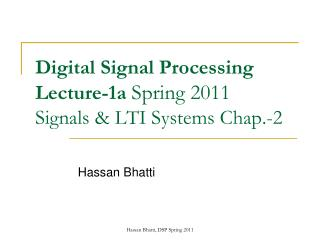 Digital Signal Processing Lecture-1a  Spring 2011  Signals & LTI Systems Chap.-2