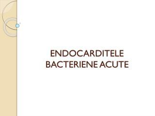 ENDOCARDITELE BACTERIENE ACUTE