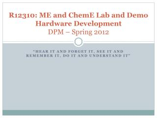 R12310: ME and ChemE Lab and Demo Hardware Development DPM – Spring 2012