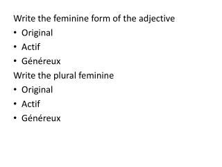Write the feminine form of the adjective Original Actif Généreux Write the plural feminine