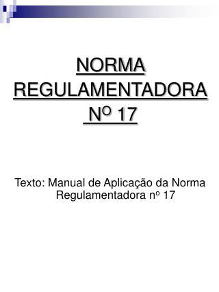 NORMA  REGULAMENTADORA  N O  17 Texto: Manual de Aplicação da Norma Regulamentadora n o  17