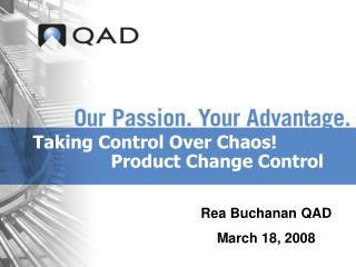 Taking Control Over Chaos!                Product Change Control