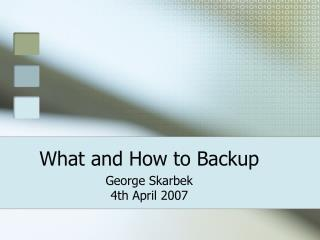 What and How to Backup