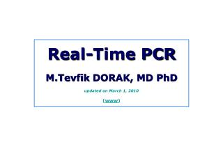 Real-Time PCR M.Tevfik  DORAK, MD PhD updated on March 1, 2010 ( www )