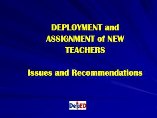 DEPLOYMENT and ASSIGNMENT of NEW TEACHERS Issues and Recommendations