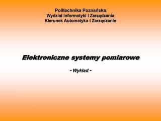 Politechnika Poznańska Wydział Informatyki i Zarządzania Kierunek Automatyka i Zarządzanie