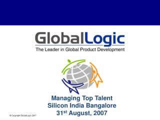 Managing Top Talent Silicon India Bangalore 31 st  August, 2007