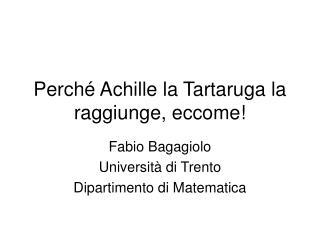 Perché Achille la Tartaruga la raggiunge, eccome!