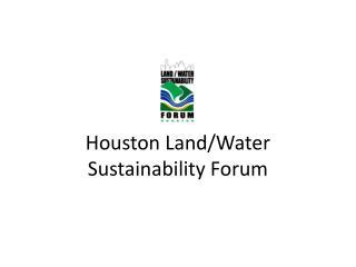 Houston Land/Water Sustainability Forum