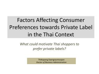 Factors Affecting Consumer Preferences towards Private Label in the Thai Context