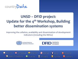 UNSD – DFID project: Update for the 4 th  Workshop, Building better dissemination systems