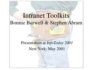 Intranet Toolkits Bonnie Burwell & Stephen Abram