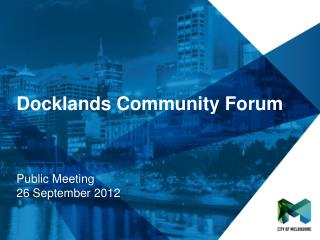 Docklands Community Forum Public Meeting 26 September 2012