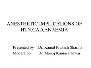 ANESTHETIC IMPLICATIONS OF HTN,CAD,ANAEMIA