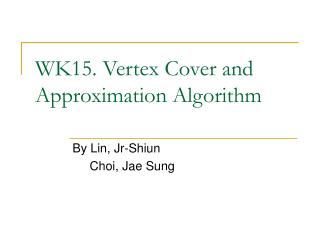 WK15. Vertex Cover and Approximation Algorithm