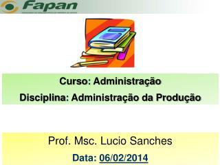 Curso :  Administração Disciplina :  Administração da Produção