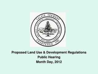 Proposed Land Use & Development Regulations Public Hearing  Month Day, 2012