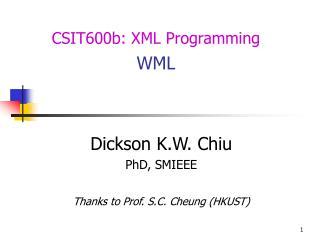 Dickson K.W. Chiu PhD, SMIEEE Thanks to Prof.  S.C. Cheung  (HKUST)