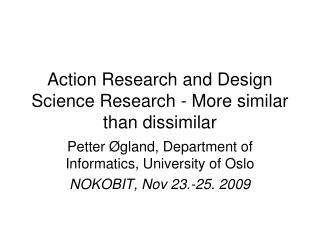 Action Research and Design Science Research - More similar than dissimilar