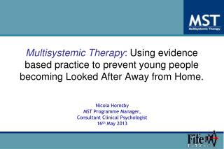 Nicola Hornsby MST Programme Manager,  Consultant Clinical Psychologist 16 th  May 2013