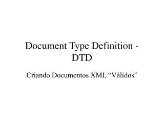 D ocument  T ype  D efinition  -  DTD
