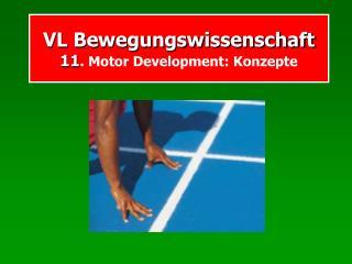 VL Bewegungswissenschaft 11 . Motor Development: Konzepte