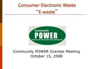 "Consumer Electronic Waste   "" E-waste """