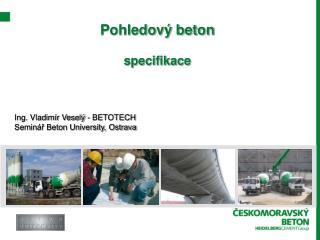 Pohledový beton specifikace Ing. Vladimír Veselý - BETOTECH Seminář Beton University, Ostrava