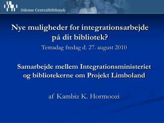 Nye muligheder for integrationsarbejde på dit bibliotek? Temadag fredag d. 27. august 2010