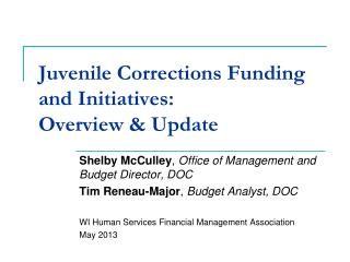 Juvenile Corrections Funding and Initiatives:  Overview & Update