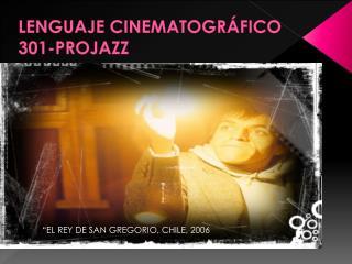 LENGUAJE CINEMATOGR�FICO 301-PROJAZZ