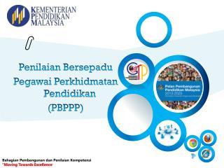 "Bahagian  Pembangunan  dan Penilaian Kompetensi ""Moving Towards Excellence """