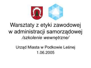 Warsztaty z etyki zawodowej w administracji samorządowej /szkolenie wewnętrzne/