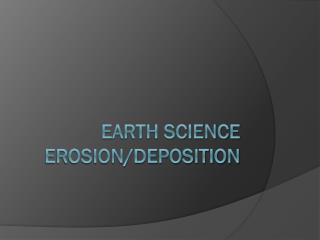Earth Science Erosion/Deposition